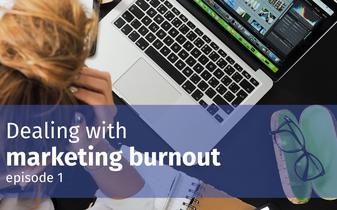 Episode 1 Dealing with marketing burnout