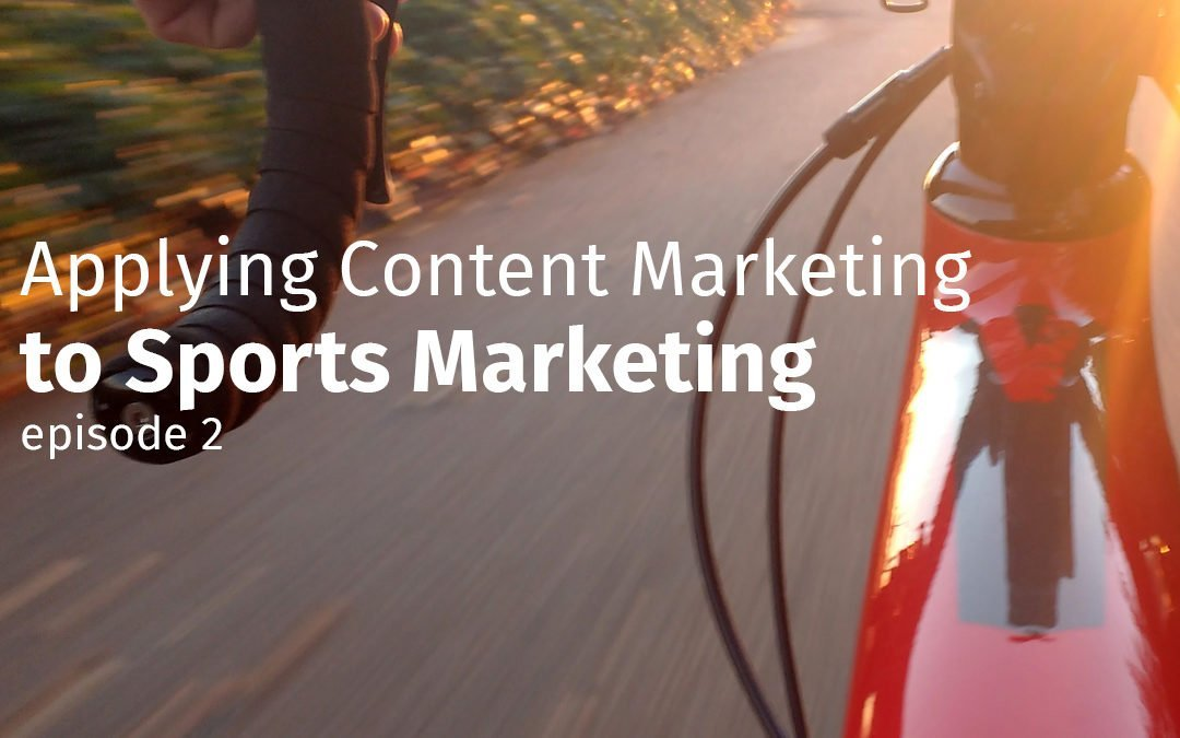 Episode 2 Applying content marketing to sports marketing