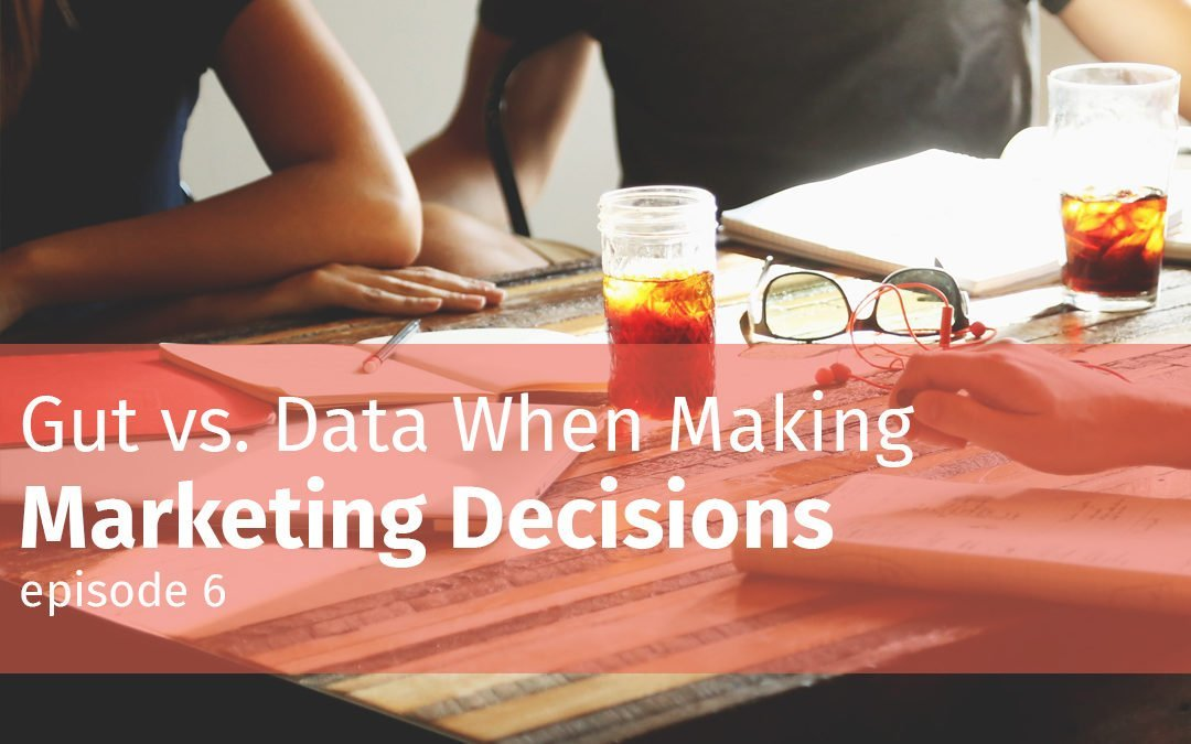 Gut vs. Data when making marketing decisions