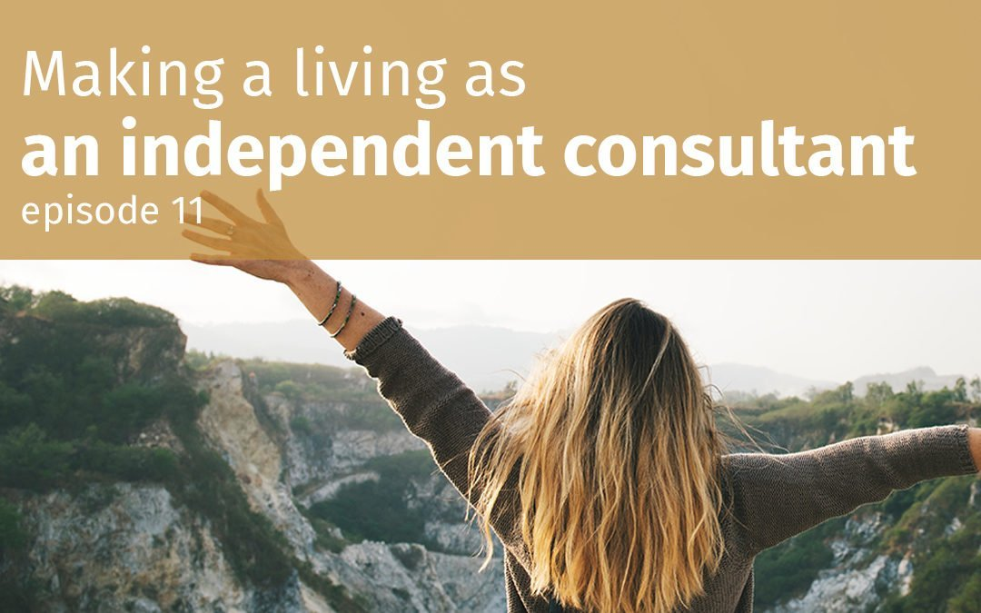 Episode 11 Making a living as an independent consultant