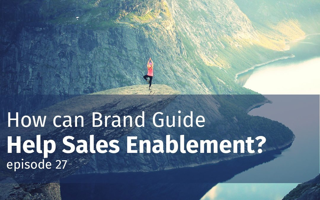Episode 27 How can Brand Guide Help Sales Enablement?