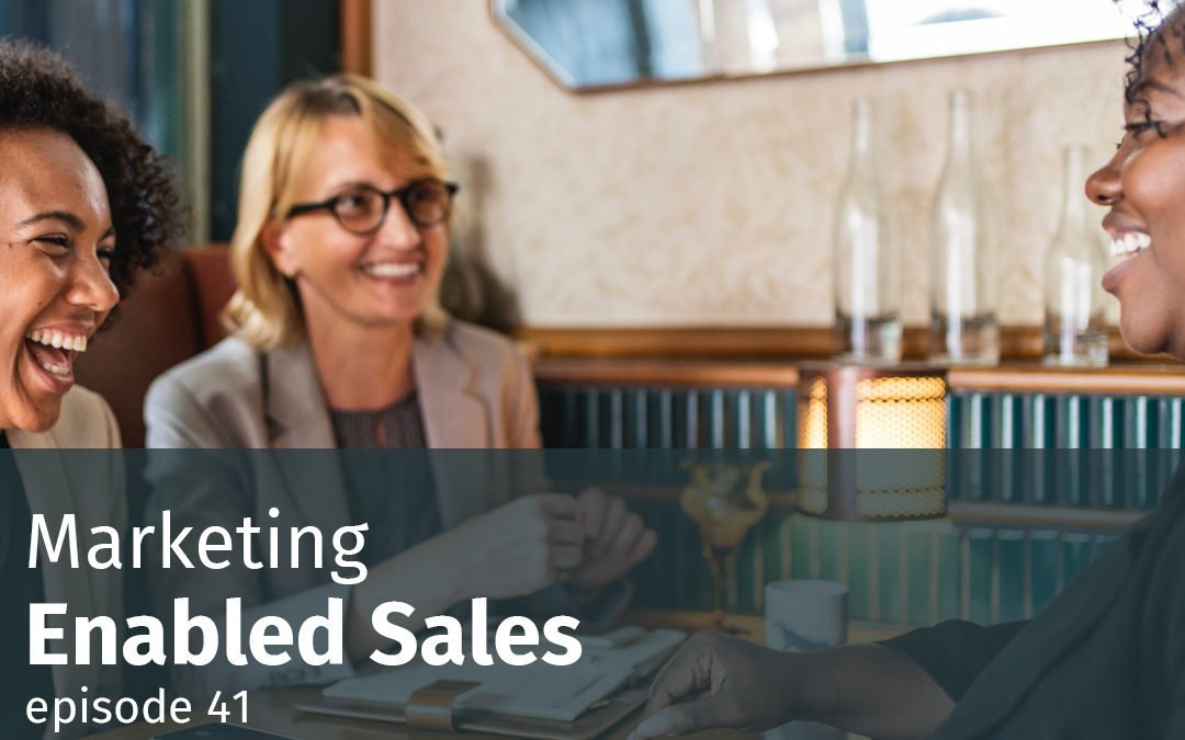Episode 41 Marketing-Enabled Sales