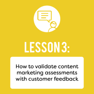 How to validate content marketing assessments with customer feedback.