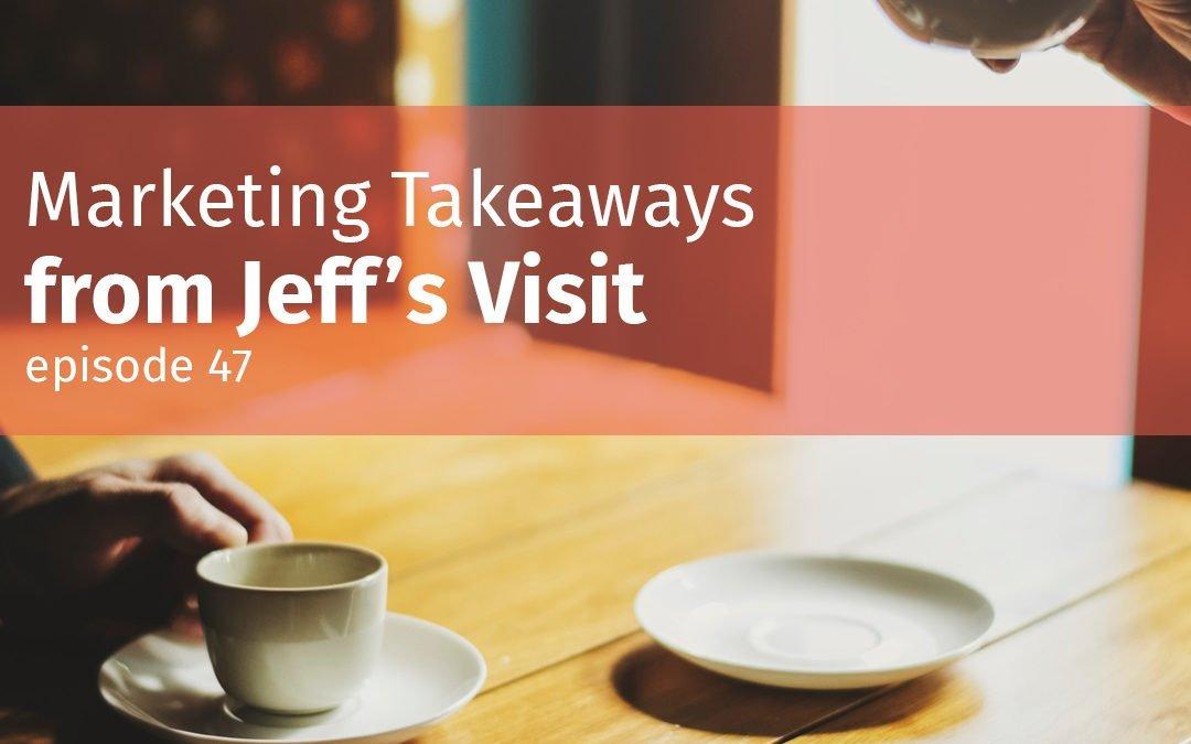 Marketing Takeaways from Jeff's Visit