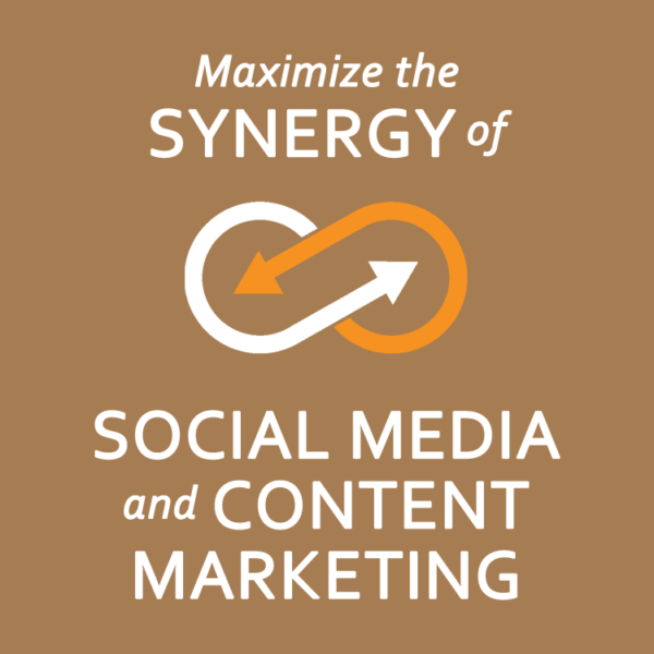 Maximize the Synergy Of Your Social Media And Content Marketing Efforts