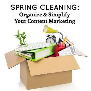 Spring Cleaning: Organize & Simplify Your Content Marketing