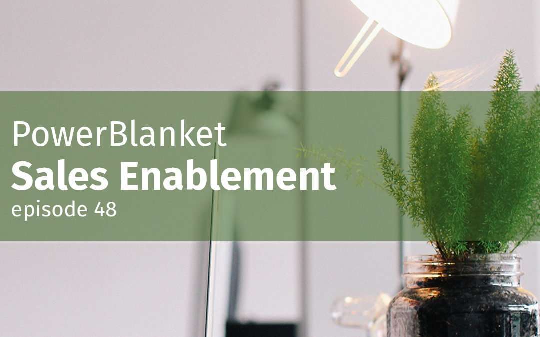 Episode 48 PowerBlanket Sales Enablement