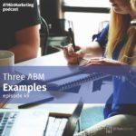 ABM Examples - Ep 49 7 Min Marketing