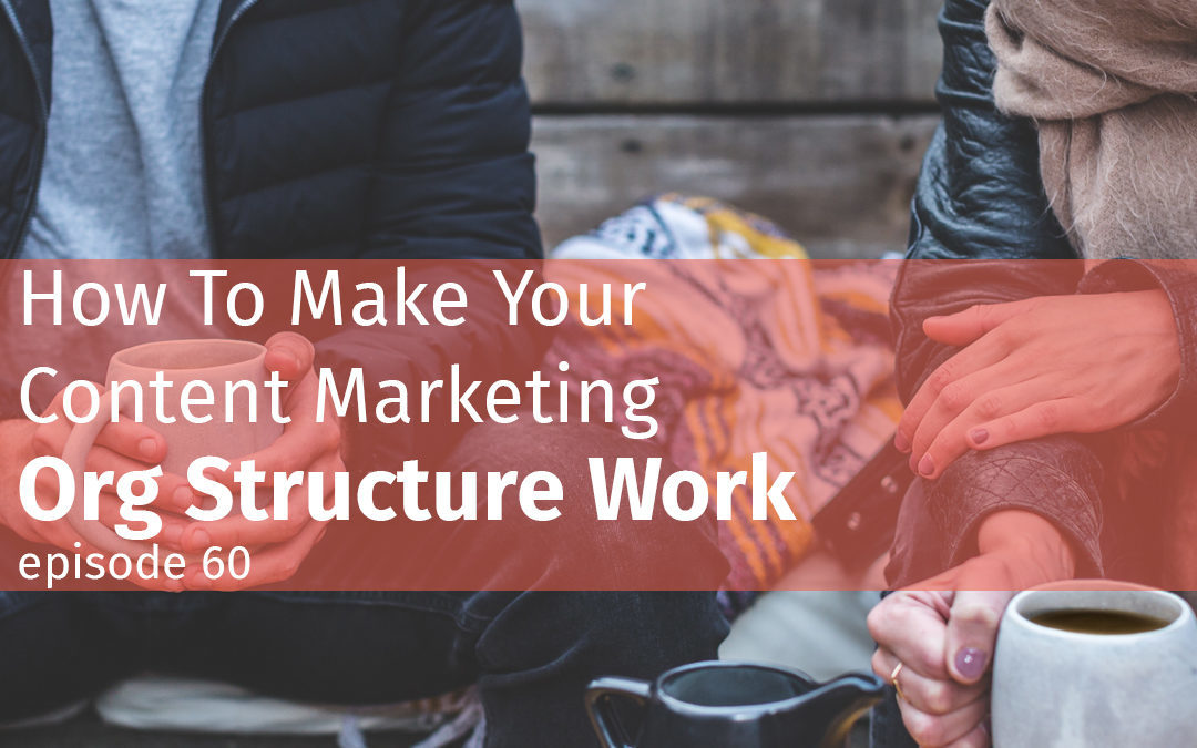 How To Make Your Content Marketing Org Structure Work