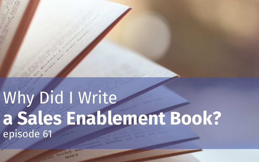 Why Did I Write a Sales Enablement Book?