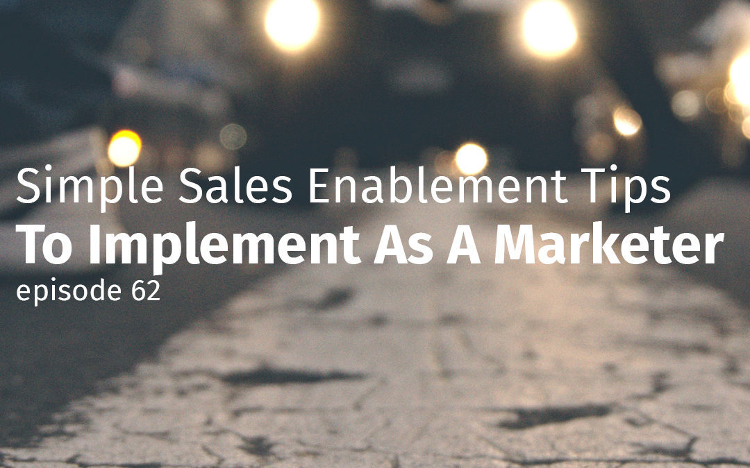 Simple Sales Enablement Tips To Implement As A Marketer