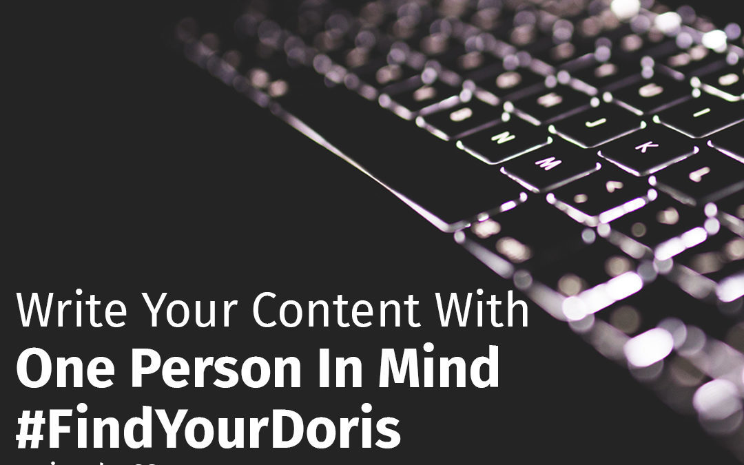 Write Your Content With One Person In Mind #FindYourDoris